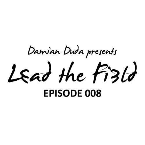 Damian Duda presents Lead The Field - Episode 008
