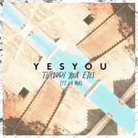 YesYou - Through Your Eyes (Ft. La Mar)