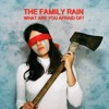 The Family Rain 'What Are You Afraid Of'