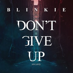 Blinkie - Don't Give Up (On Love) (Frankee Remix) (Mistajam BBC Exclusive)