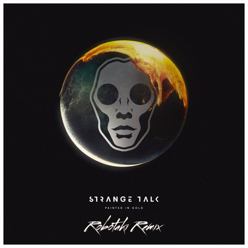 Strange Talk - Painted In Gold (Robotaki Remix)