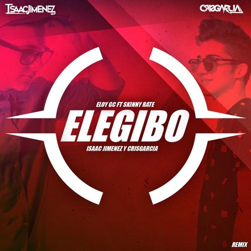Eloy GC & Skinny Rate - Elegibo (Isaac Jimenez & Cris Garcia Remix)