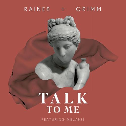 Rainer + Grimm - Talk To Me feat. Melanie