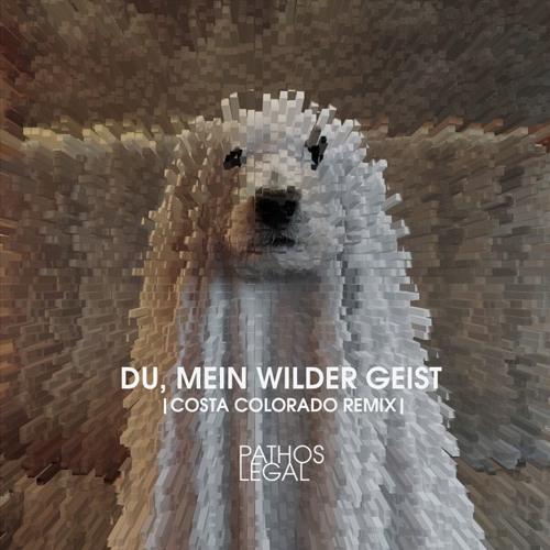 Pathos Legal - Du, mein wilder Geist (Costa Colorado Remix)