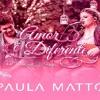 Amor É Diferente - Paula Mattos Part. Zé Felipe