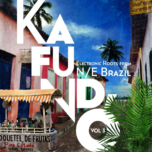 Kafundó Vol. 3:  Electronic Roots from N/E Brazil