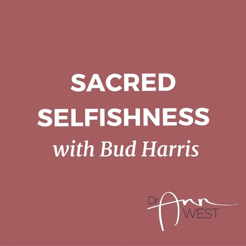 "Ann West Talks with Bud Harris about ""Sacred Selfishness"""