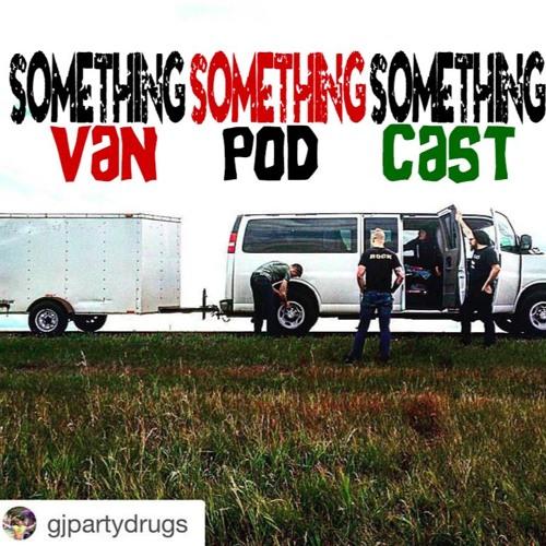 Day 53 Something Something Something Van Pod Cast (KEN mode The Huge Success Tour 2015)