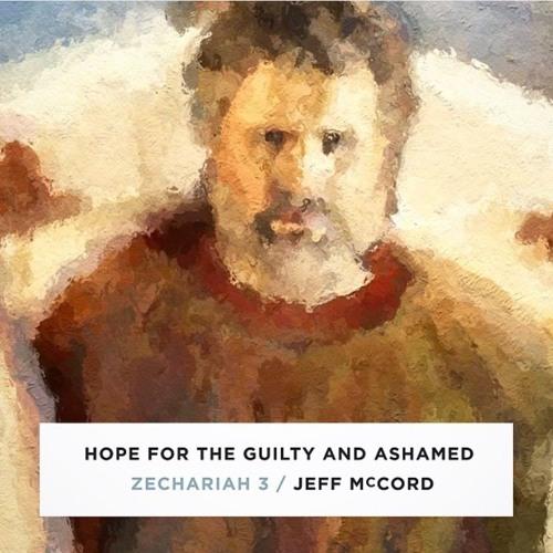 Hope For The Guilty And Ashamed  - Zechariah 3