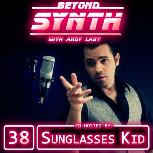 Beyond Synth - 38 - Cohosted By Sunglasses Kid