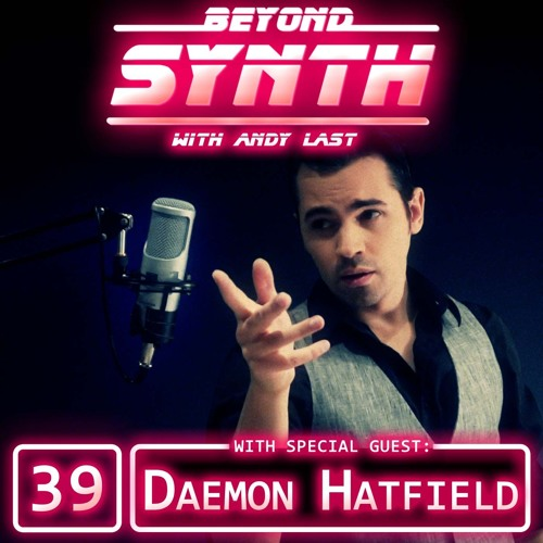 Beyond Synth - 39 - Daemon Hatfield