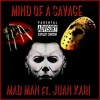 Mad Man x Juan Kari-Mind Of A Savage [prod. by Blackxout]