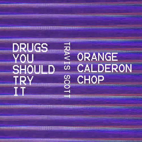 Drugs You Should Try It (Orange Calderon CHOP)