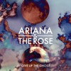 Ariana and the Rose - Give Up the Ghost