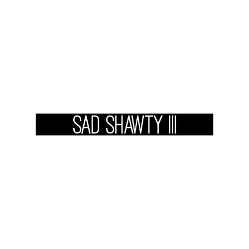 sad shawty III