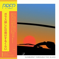 PREP - Sunburnt Through The Glass