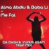 Alma Abdiu & Baba Li - Me Fal (Da Dash & Yunus Asam Trap Mix)