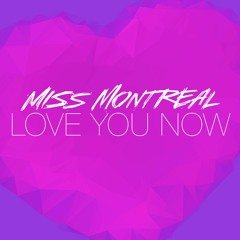 Miss Montreal - Love You Now (Out now)