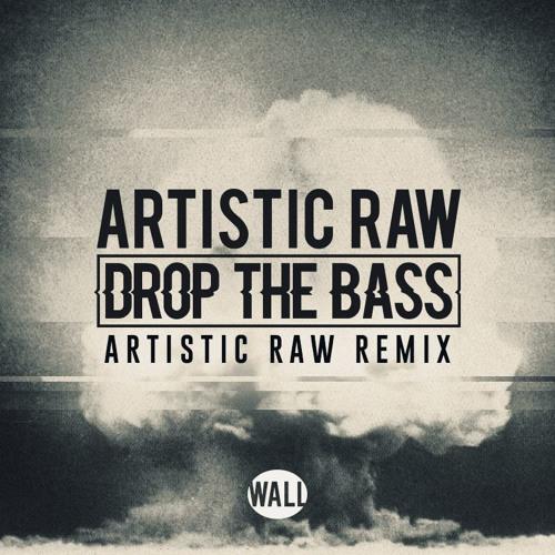 Artistic Raw - Drop The Bass (Artistic Raw Remix)