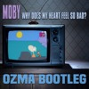 Moby - Why Does My Heart Feel So Bad (Ozma Bootleg)
