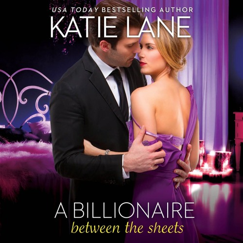 A Billionaire Between The Sheets by Katie Lane, Read by Cindy Harden - Audiobook Excerpt