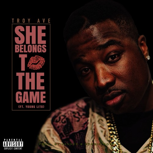 Troy Ave - SHE BELONGS TO THE GAME (Dirty)