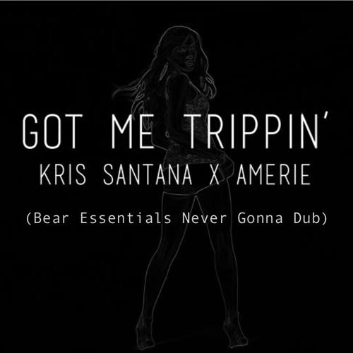 Kris Santana x Amerie - Got Me Trippin' (Bear Essentials Never Gonna Dub)