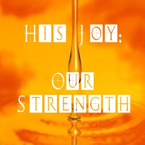 Life Of Christ 345 - His Joy: Our Strength
