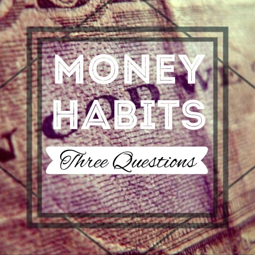 Money Habits : Three Questions