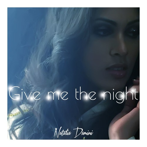 Natalia Damini - Give Me The Night