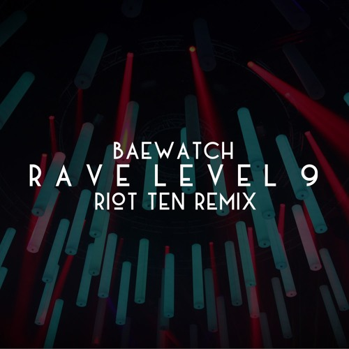 Baewatch - Rave Level 9 (Riot Ten Remix)