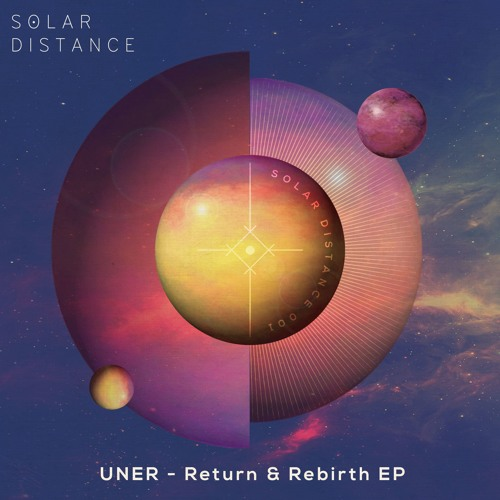 UNER - Return & Rebirth EP (Solar Distance) - OUT Nov. 16th on Beatport