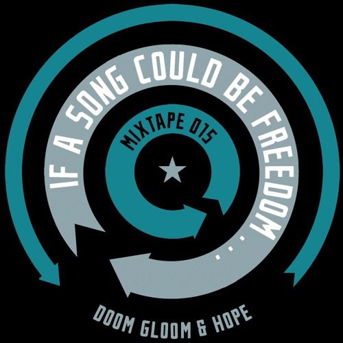 if a song could be freedom mixtape 015- Doom, Gloom and Hope