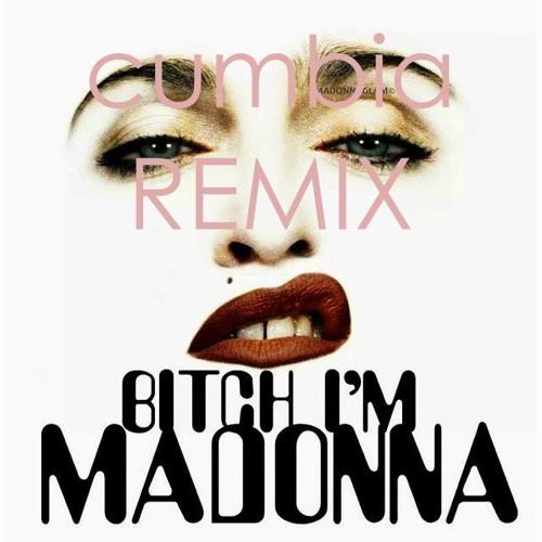 Madonna BITCH I'M MADONNA ( #miercolesdecumbia remix )