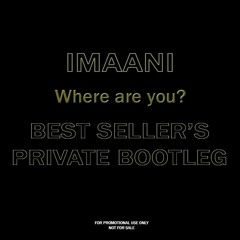 Imaani - Where Are You (Best Seller's Private Bootleg)