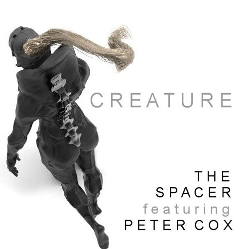"""THE SPACER - """"Creature"""" feat Peter Cox"""