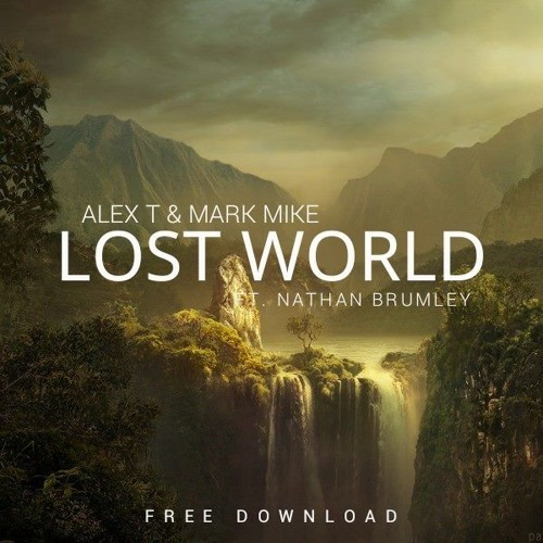 ALEX T & Mark Mike feat. Nathan Brumley - Lost World (Original Mix)