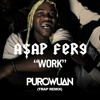 A$AP Ferg - Work (PuroWuan Trap Remix)*Buy = Free*