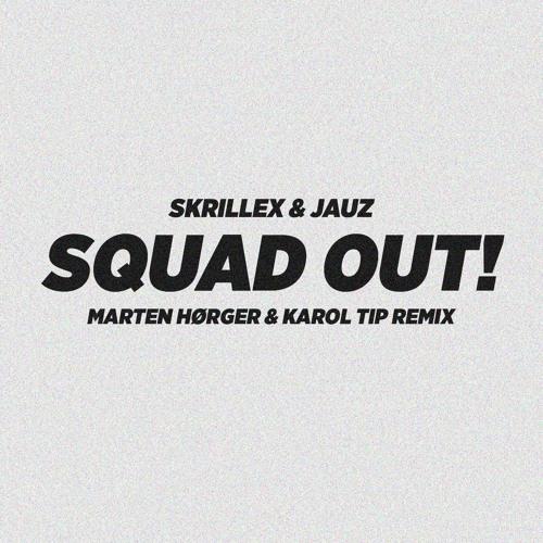 Skrillex & Jauz - Squad Out! (Marten Horger & Karol Tip Remix)