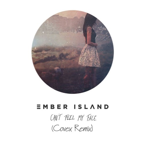 Ember Island - Can't Feel My Face (Covex Remix)