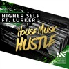 Higher Self ft. Lurker - House Music Hustle [Available November 23]