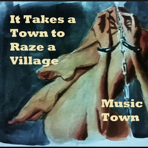 Album: It Takes a Town to Raze a Village (Artist: Music Town)