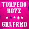 TORPEDO BOYZ - GRLFRND
