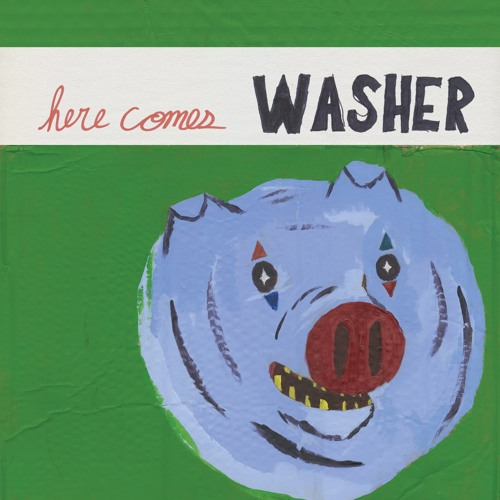 WASHER - HERE COMES WASHER