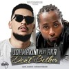 Joh Makini Ft AKA - Dont Bother (Prod. Nahreel)