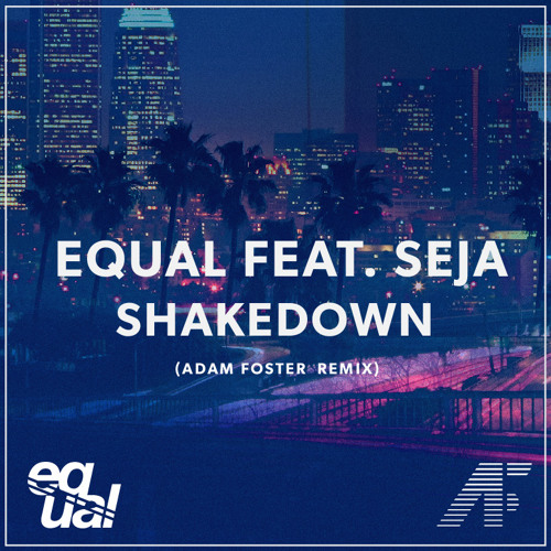 Equal feat. Seja - Shakedown (Adam Foster Remix)