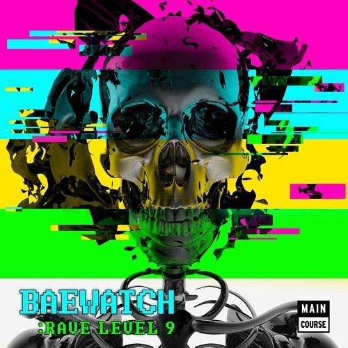 Baewatch - Rave Level 9 (Benasis Remix)