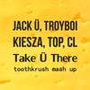 Jack Ü, TroyBoi, Kiesza, TOP, CL - Take Ü There (Toothkrush Mash Up)