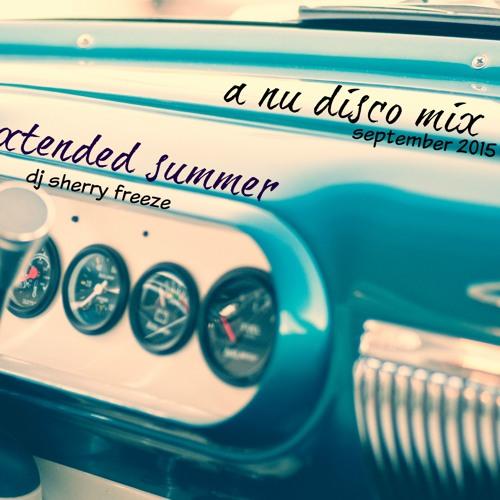 Extended Summer - A Nu Disco Mix (September 2015) DJ Sherry Freeze