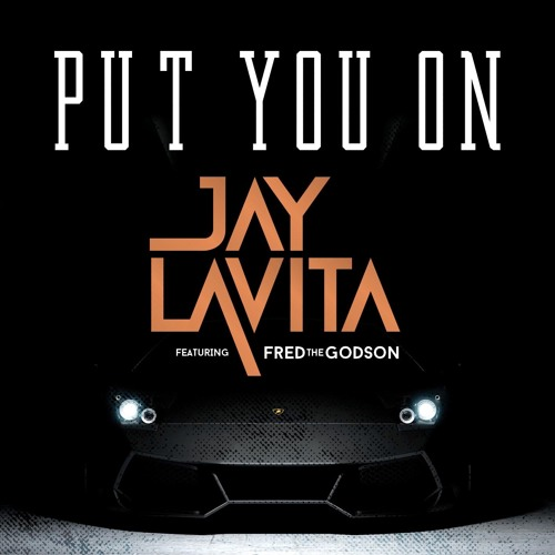 Put You On ( Ft. Fred The Godson)